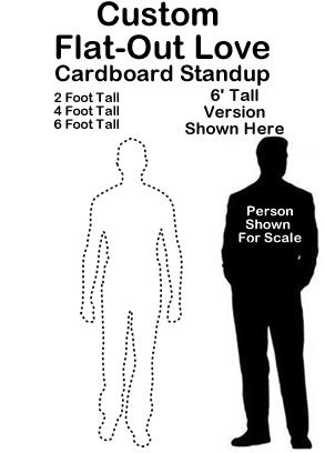 Custom Flat-Out Love Cardboard Cutout Standup Prop